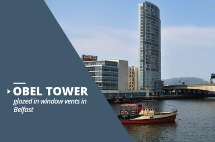 Obel Tower glazed in window vents project in Belfast